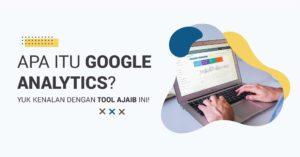 Read more about the article Apa itu Google Analytics? Yuk Kenalan dengan Tool Ajaib Ini