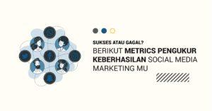 Read more about the article Sukses atau Gagal? Berikut Metrics Pengukur keberhasilan Social Media Marketingmu