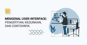 Read more about the article Mengenal User Interface: Pengertian, Kegunaan, dan Contohnya