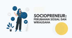 Read more about the article Sociopreneur : Perubahan Sosial dan Wirausaha