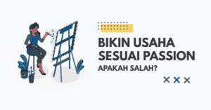 Read more about the article Bikin Usaha Sesuai Passion, Apakah Salah?